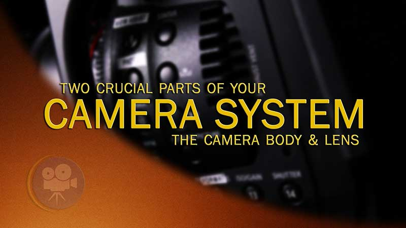 2 Crucial Parts of Your Camera System: The Camera Body & The Lens -- Indie Cinema Academy
