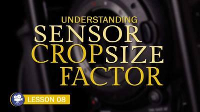 Sensor Size & Crop Factor (Camera Lesson 08)