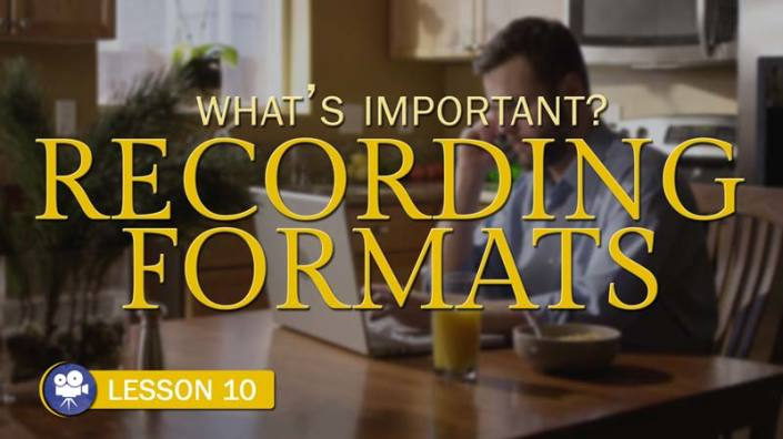What's Important? Recording Formats (Camera Lesson 10)