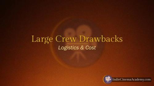 Drawbacks of Large Camera Crew (Camera Lesson 19)