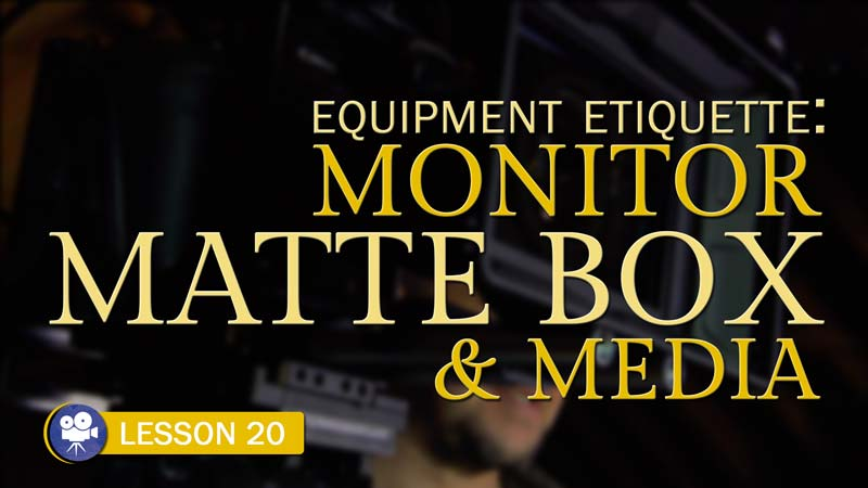 Equipment Etiquette: Monitor, Matte Box, and Media (Camera Lesson 20)