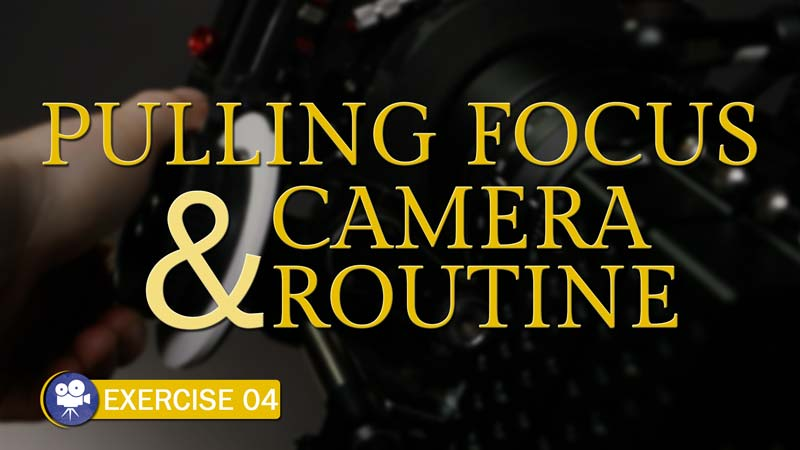 Camera Exercise #4: Pulling Focus and Camera Routine
