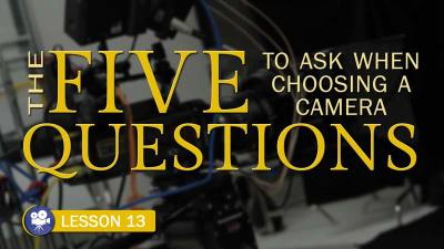 Five Questions to Ask When Choosing a Camera (Camera Lesson 13)