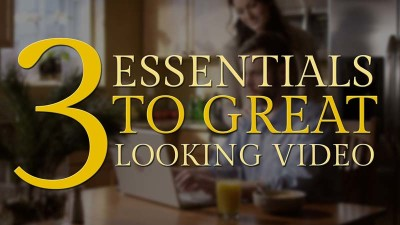 3 Essentials to Great Looking Video