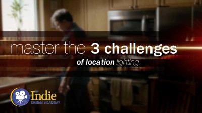 Master the Three Challenges of Location Lighting (Cinematic Lighting Lesson 09)