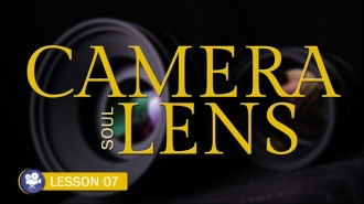 Understanding the Soul of Your Camera System: The Lens (Camera Lesson 07)