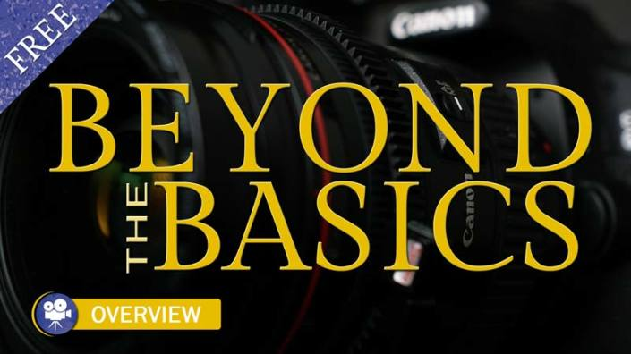Beyond The Basics (Camera Lessons Overview)
