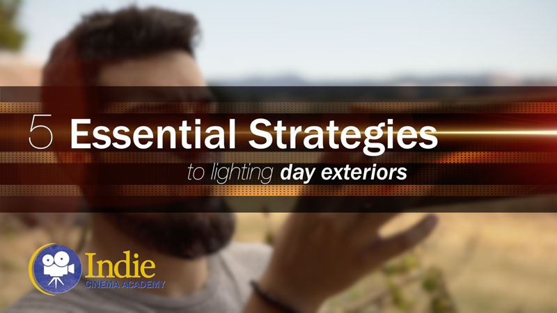 5 Essential Strategies To Lighting Day Exteriors (Cinematic Lighting Lesson 12)