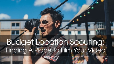 Budget Location Scouting: Finding A Place To Film Your Video
